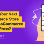 How to Create Your Next eCommerce Store with WooCommerce & WordPress?