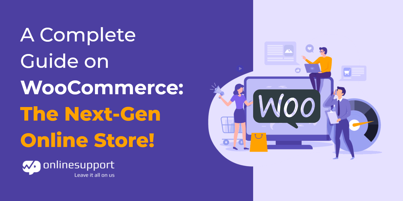 A Complete Guide on WooCommerce: The Next-Gen Online Store!